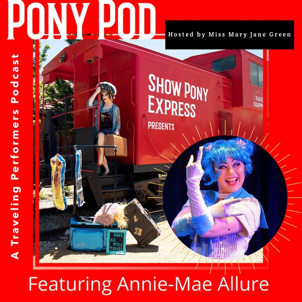 Pony Pod - A Traveling Performers Podcast Featuring Annie-Mae Allure Image