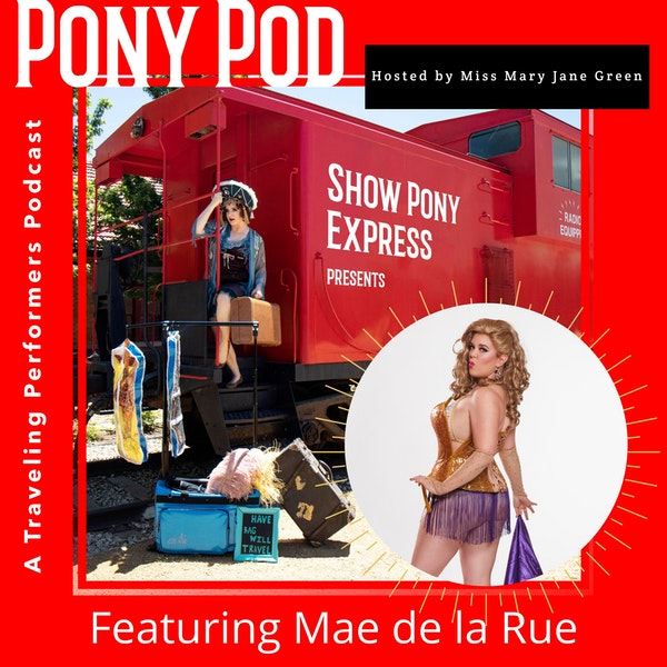Pony Pod - A Traveling Performers Podcast featuring Mae de la Rue