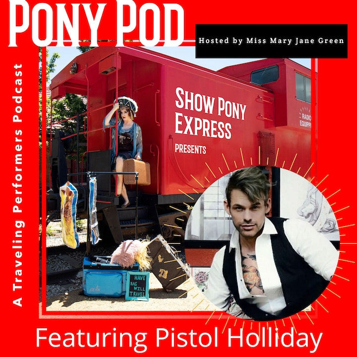 Pony Pod - A Traveling Performers Podcast Featuring Pistol Holliday