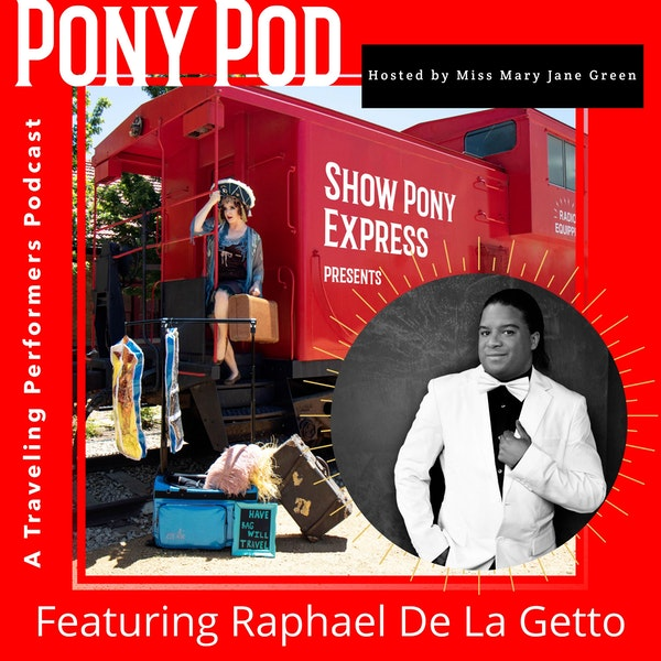 Pony Pod - A Traveling Performers Podcast Featuring Raphael De La Getto