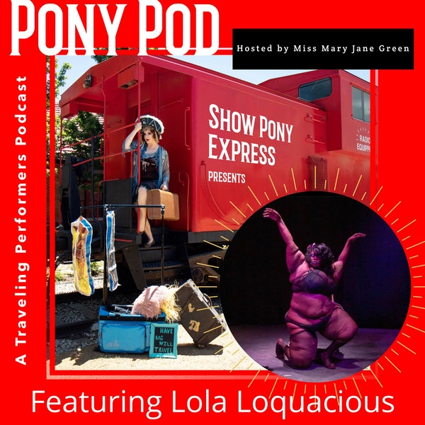 Pony Pod - A Traveling Performers Podcast Featuring Lola Loquacious Image