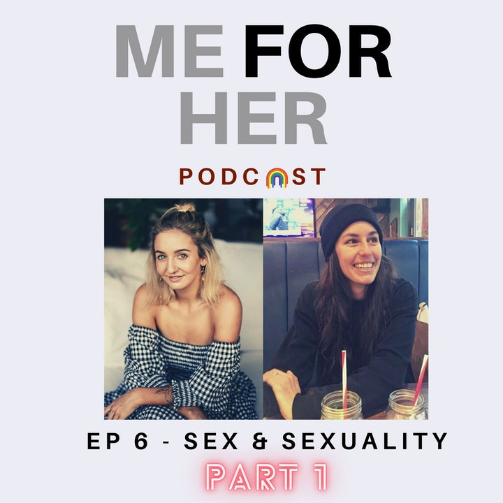 Ep 6 - Sex & Sexuality (Part 1)