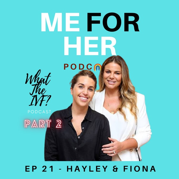 Ep 21 - What The IVF? with Hayley and Fiona (Part 2)