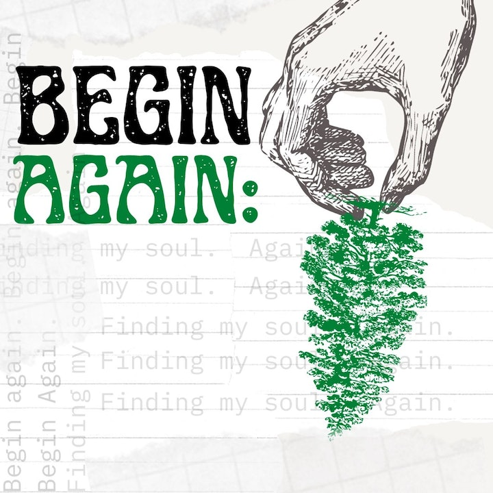 Begin Again: Finding Your Soul After you lost it