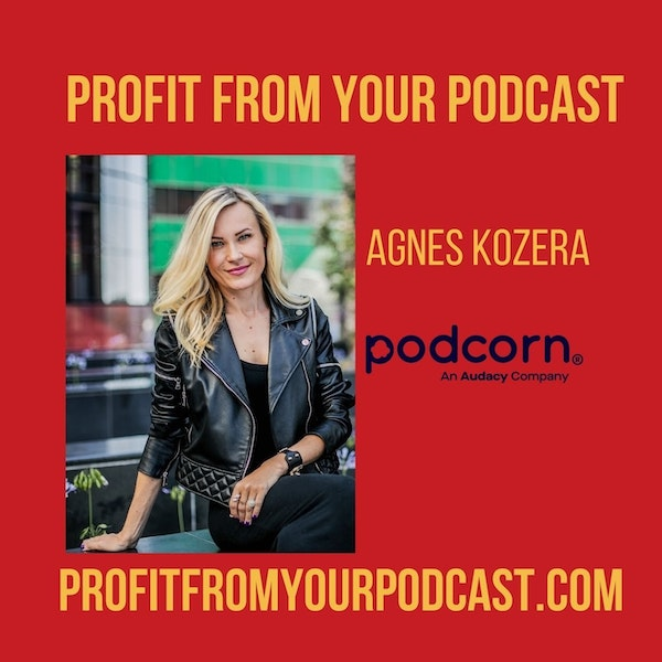 Agnes Kozera Helps You Find Sponsors For Your Podcast