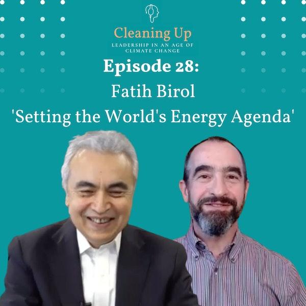 Ep28: Fatih Birol 'Setting the World's Energy Agenda' Image