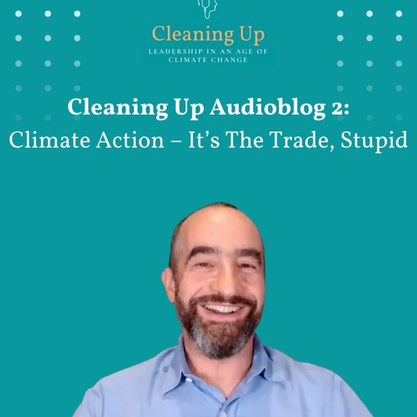 Cleaning Up Audioblog Episode 2: Climate Action – It's The Trade, Stupid
