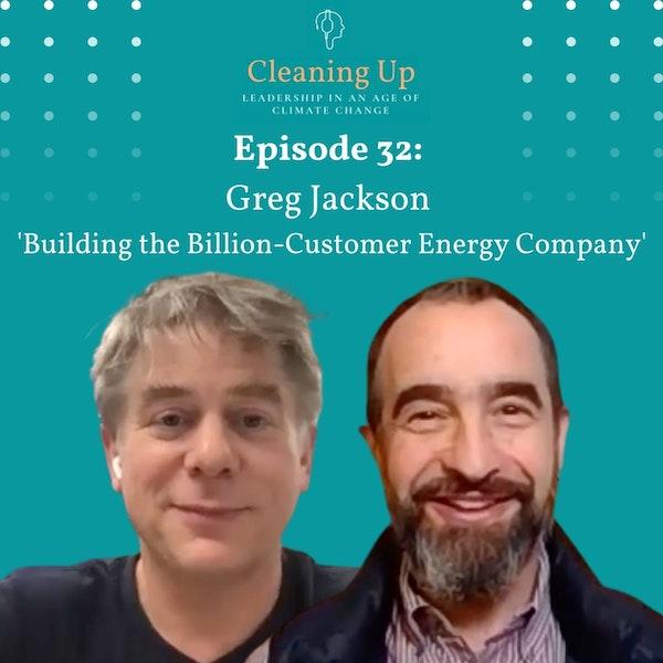 Ep32: Greg Jackson 'Building the Billion-Customer Energy Company' Image