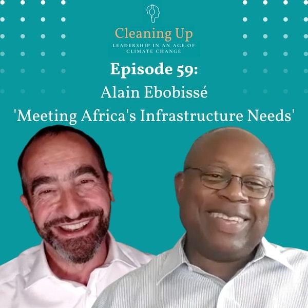 Ep 59: Alain Ebobissé 'Meeting Africa's Infrastructure Needs' Image