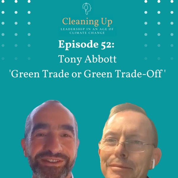 Ep52: Tony Abbott  'Green Trade or Green Trade-Off'
