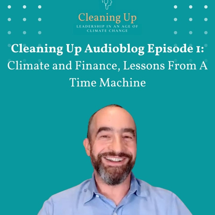 Cleaning Up Audioblog - Episode 1: Climate and Finance, Lessons from a Time Machine