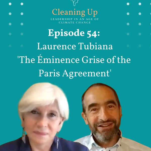 Ep 54: Laurence Tubiana 'The Éminence Grise of the Paris Agreement'