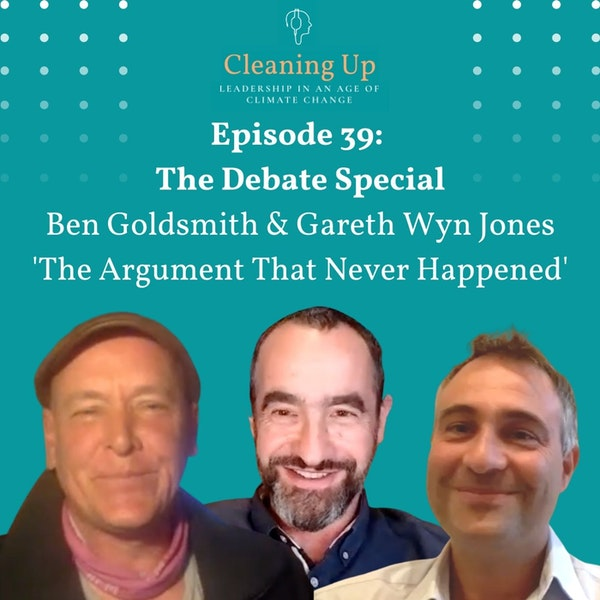 Ep39: Debate Special with Gareth Wyn Jones and Ben Goldsmith 'The Argument That Never Happened'