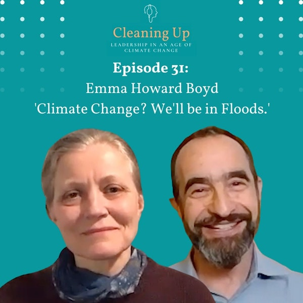 Ep31: Emma Howard Boyd 'Climate Change? We'll be in Floods.' Image