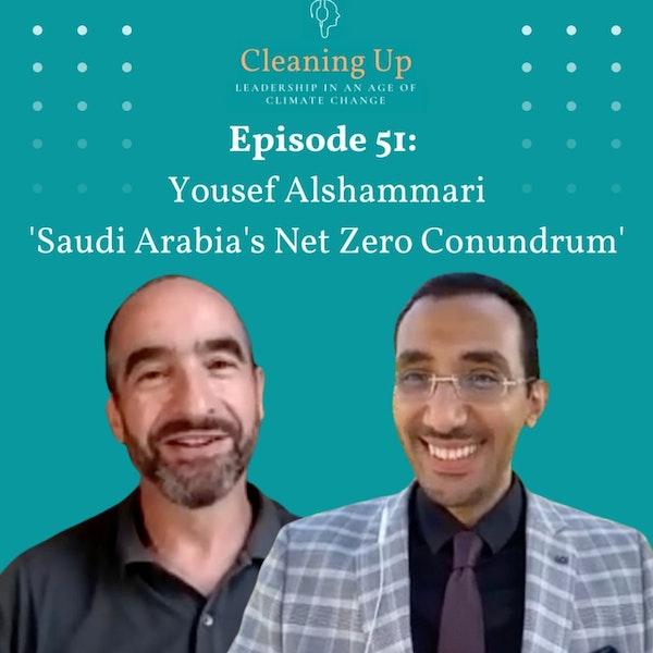 Ep51: Yousef Alshammari 'Saudi Arabia's net zero conundrum'