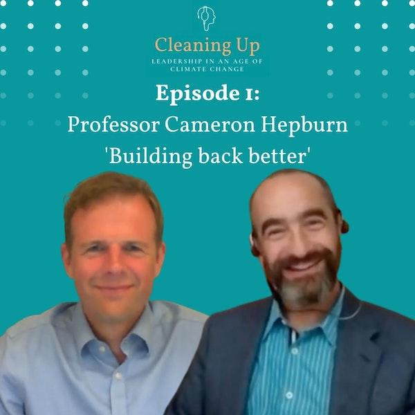 "Ep1: Prof. Cameron Hepburn ""Building back better"" Image"