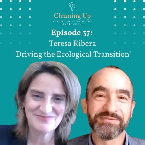 Ep37: Teresa Ribera 'Driving the Ecological Transition'