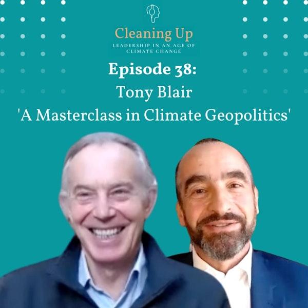 Ep38: Tony Blair 'A Masterclass in Climate Geopolitics'