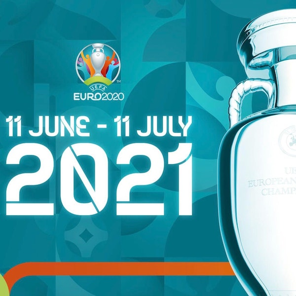#45: EURO 2020 is FINALLY HERE!!!