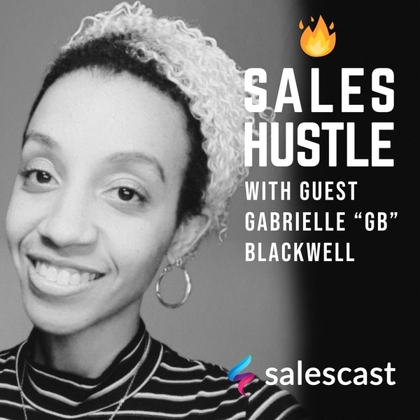 """Episode #85 S1-EP85 A Sales Hustler's Mindset with Gabrielle """"GB"""" Blackwell Image"""