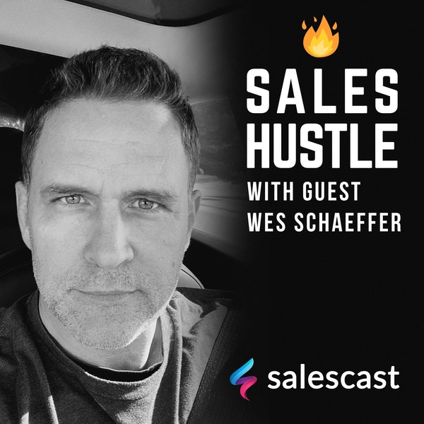 Episode #128 To Make Any Sale, You Must Make Every Sale with Wes Schaeffer — The Sales Whisperer Image