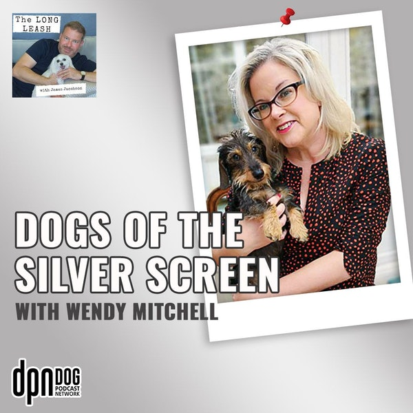 Dogs of the Silver Screen with Wendy Mitchell | The Long Leash #8