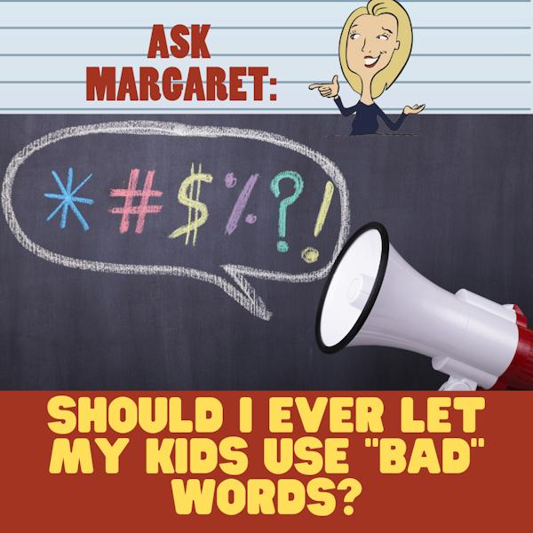 """Ask Margaret - Should I Ever Let My Kids Use """"Bad"""" Words? Image"""
