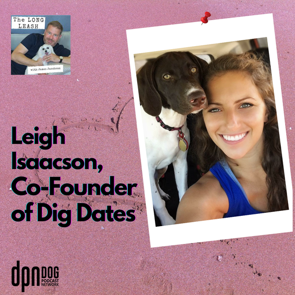 Leigh Isaacson, Co-Founder of Dig Dates | The Long Leash #12