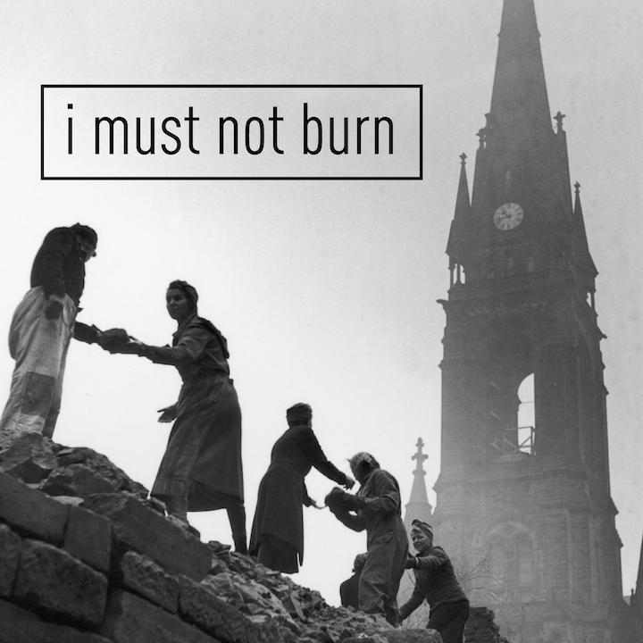 I Must Not Burn: The Bombing of Dresden 1945