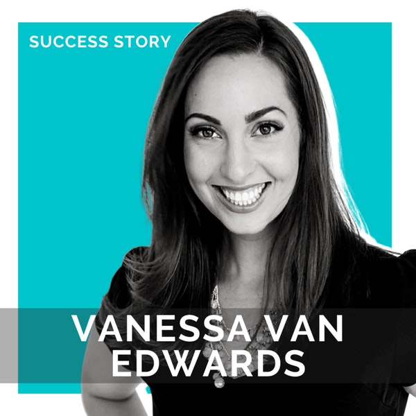 Vanessa Van Edwards, Founder at Science of People | Master Your People Skills, Increase Your Success | SSP Interview