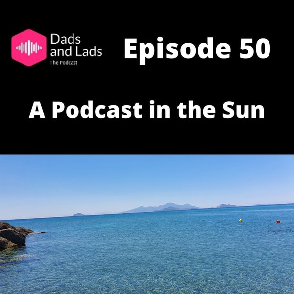 Episode 50 - A Podcast in the Sun Image