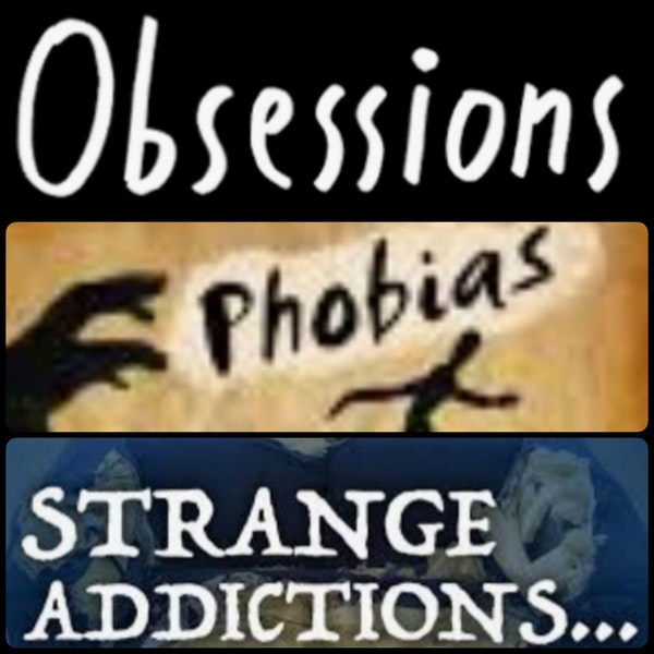40: Episode 40. Obsessions, Phobias & Strange Addictions