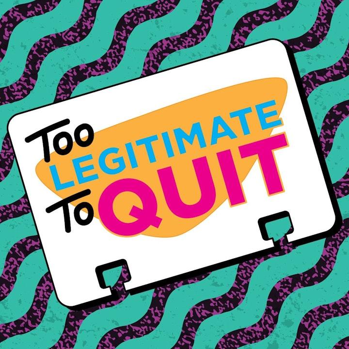 Too Legitimate to Quit