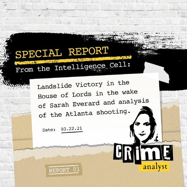 12: Special Report from the Intelligence Cell | Landslide Victory in the House of Lords in the Wake of Sarah Everard & Analysis of the Atlanta Shooting Image
