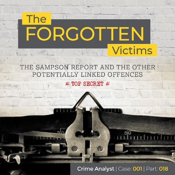 23: The Forgotten Victims | Part 18 | The Sampson Report and the Other Potentially Linked Offences Image