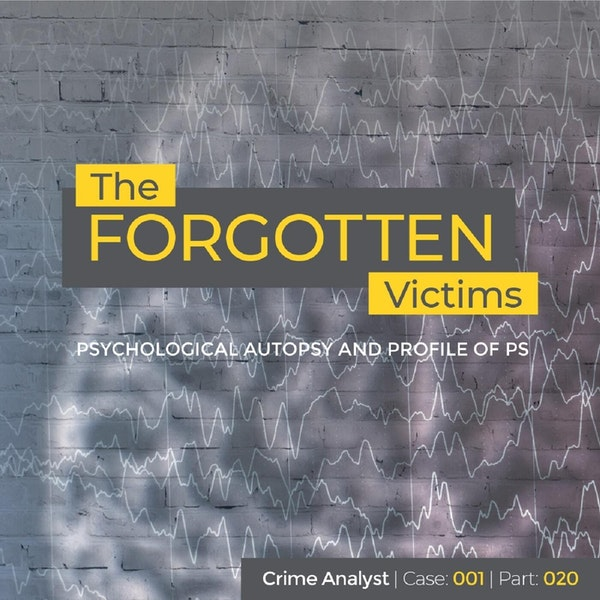 25: The Forgotten Victims | Part 20 | Psychological Autopsy and Profile of PS Image