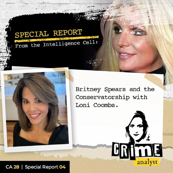 28: Special Report from the Intelligence Cell | Britney Spears and the Conservatorship with Loni Coombs