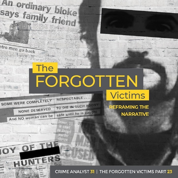 31: The Forgotten Victims | Part 23 | Reframing the Narrative