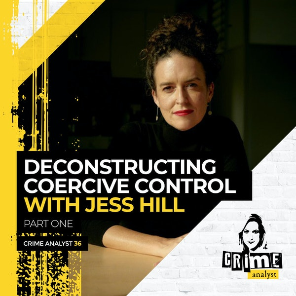 36: The Crime Analyst   Ep 36   Deconstructing Coercive Control with Jess Hill, Part 1 Image