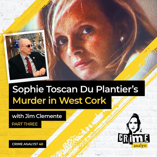40: The Crime Analyst | Ep 40 | Sophie Toscan Du Plantier's Murder with Jim Clemente, Part 3