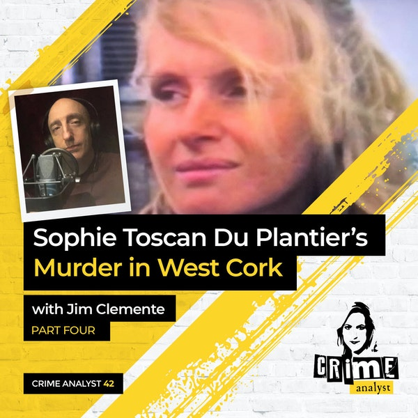 42: The Crime Analyst | Ep 42 | Sophie Toscan Du Plantier's Murder with Jim Clemente,, Part 4