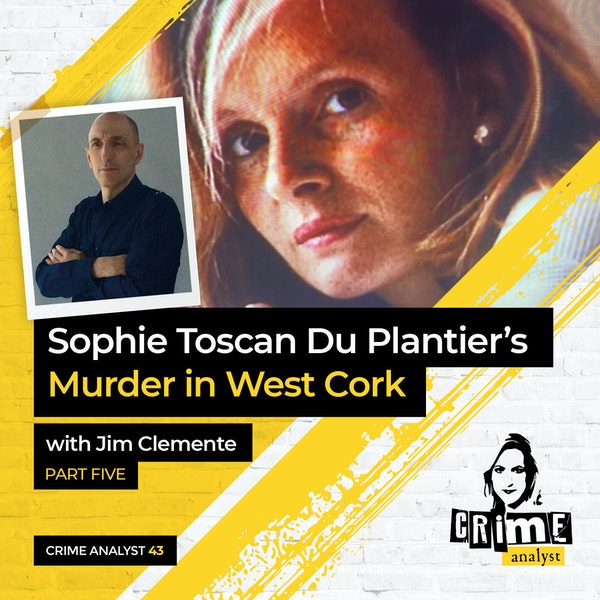 43: The Crime Analyst | Ep 43 | Sophie Toscan Du Plantier's Murder with Jim Clemente,, Part 5