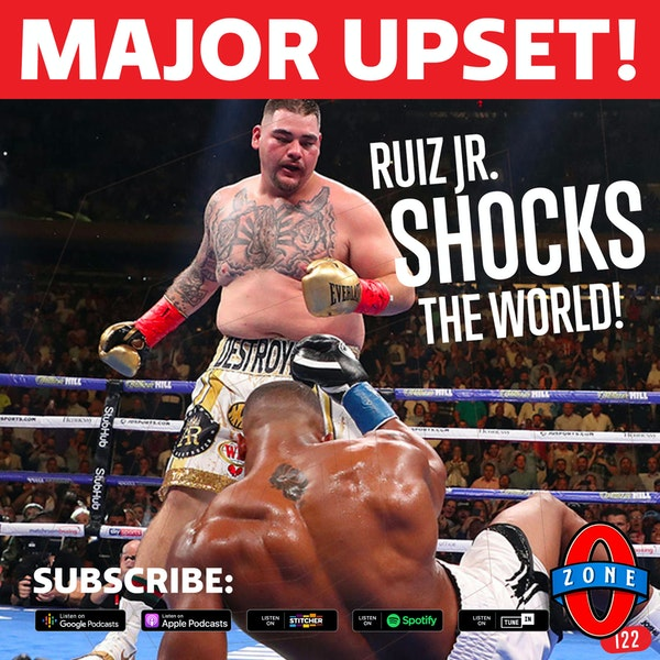 122: Andy Ruiz Shocks The Boxing World to Win All The Belts