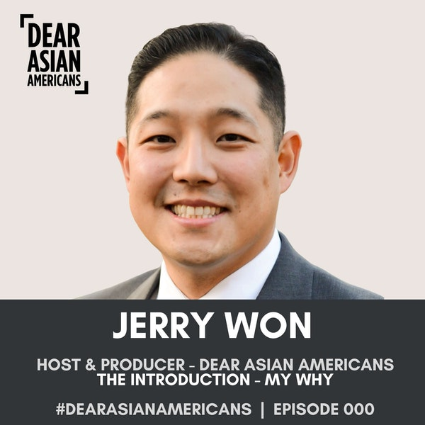 000 // Jerry Won // Host & Producer - Dear Asian Americans // The Introduction