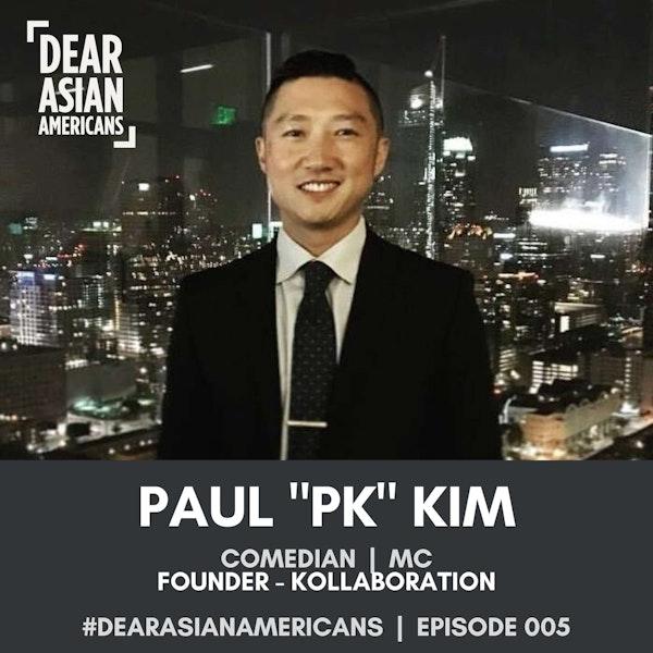 005 // Paul PK Kim // Comedian @PKComedy, MC, Kollaboration Founder