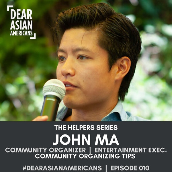 010 // John Ma // Community Organizing during COVID-19 in LA & Beyond // The Helpers Series