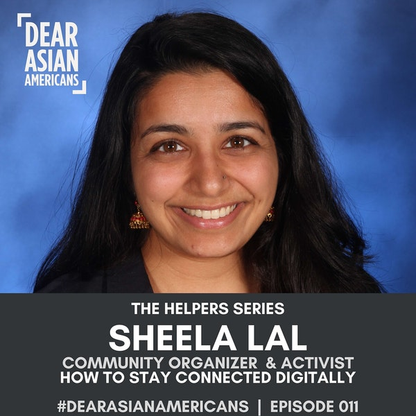 011 // Sheela Lal // Digital Community Organizer // The Helpers Series