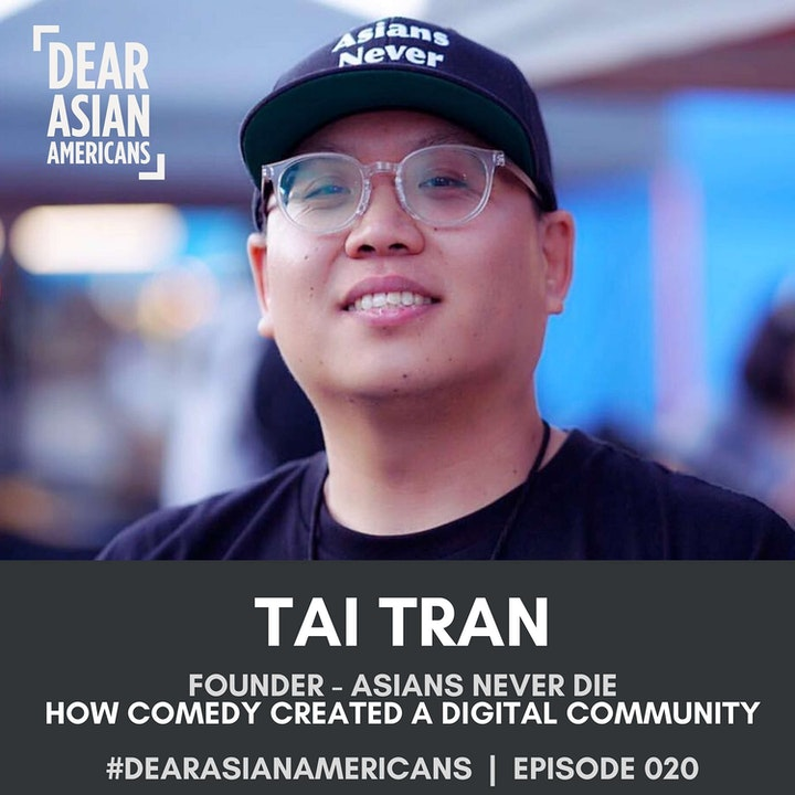 020 // Tai Tran // Founder of Asians Never Die // How Comedy Created a Digital Community