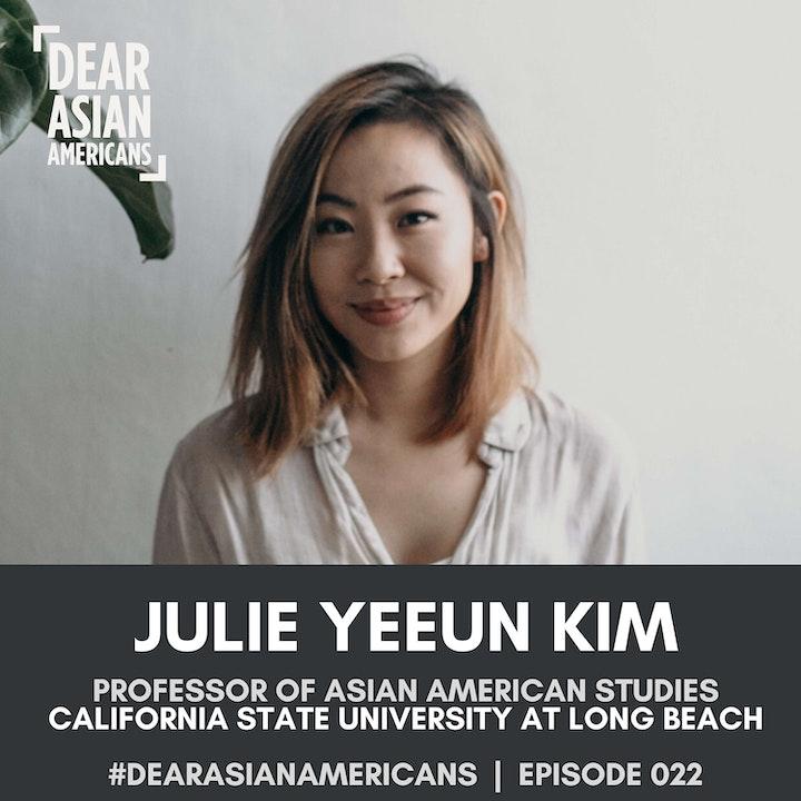 022 // Julie Yeeun Kim // Professor of Asian American Studies - California State University at Long Beach