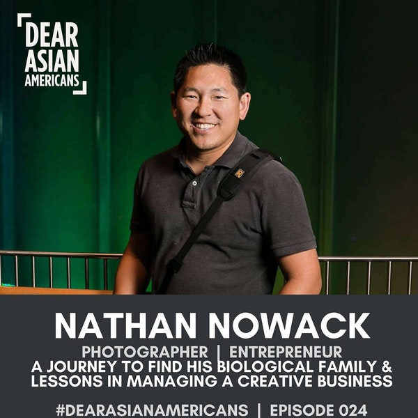 024 // Nathan Nowack // Photographer & Entrepreneur // A Journey to Find His Biological Family & Lessons in Managing a Creative Business